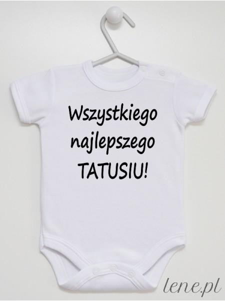 Wszystkiego Najlepszego Tatusiu - body niemowlęce