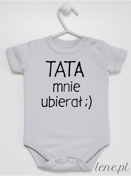 Tata Mnie Ubierał - body niemowlęce