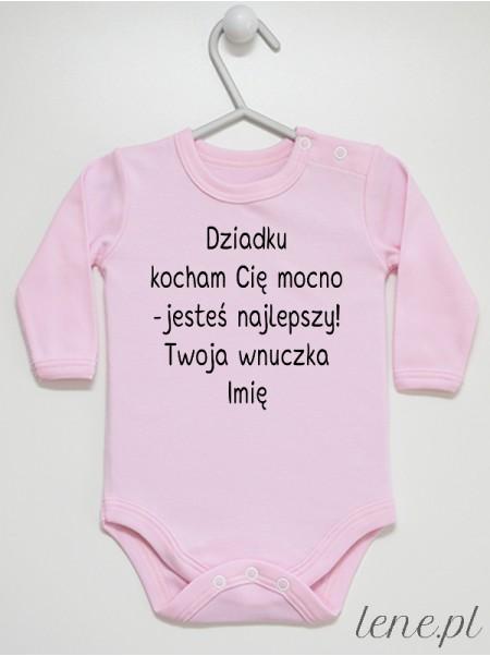 Dziadku Kocham Cię Mocno Twoja Wnuczka + Imię 01 - body niemowlęce