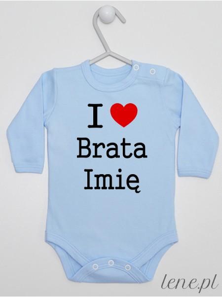 I Love Brata + Imię 01 - body niemowlęce