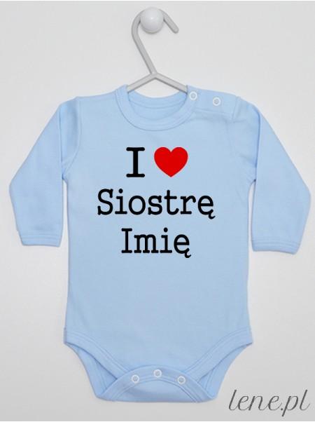 I Love Siostrę + Imię - body dla niemowląt z imieniem