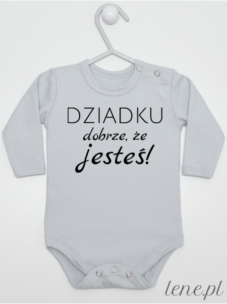 Dziadku Dobrze Że Jesteś - body niemowlęce