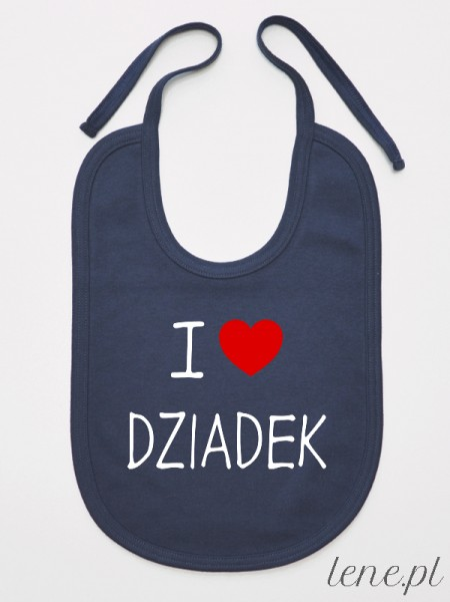 I Love Dziadek  - śliniak