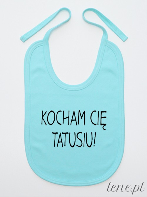 Śliniak niemowlęcy Kocham Cię Tatusiu! 02